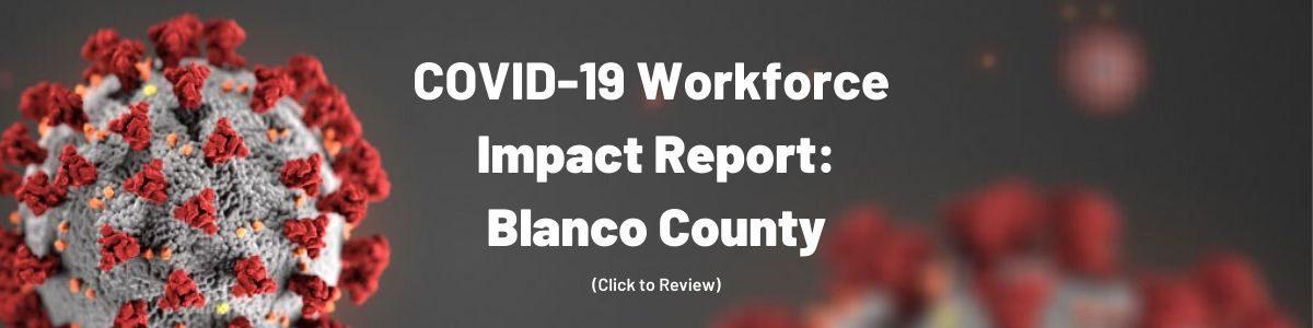 COVID-19 Workforce Impact Report: Blanco County