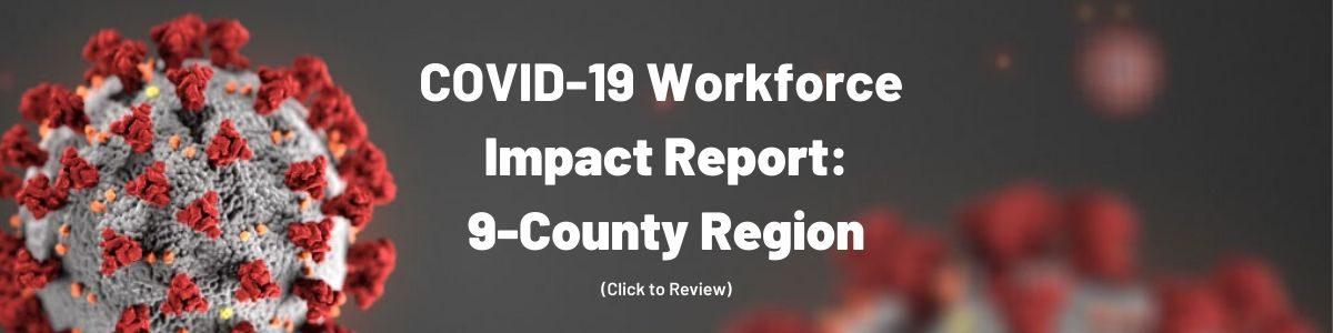 COVID-19 Workforce Impact Report: 9-County Region